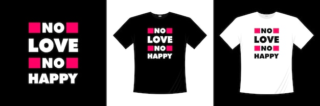 사랑도없고 행복한 타이포그래피도 없습니다. 사랑, 로맨틱 티셔츠.