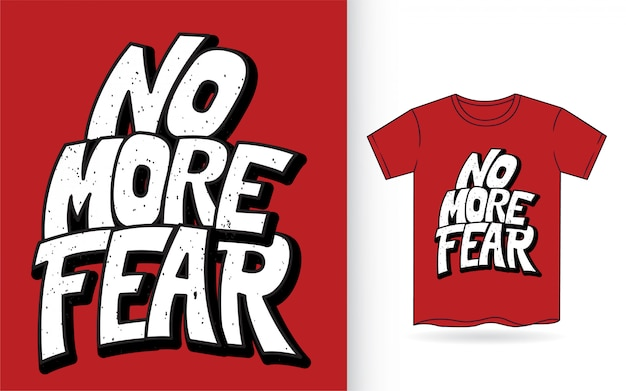 No more fear hand lettering slogan for t shirt