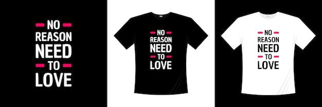 Нет причин любить дизайн футболки с типографикой. любовь, романтическая футболка.