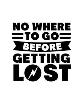 Некуда идти, прежде чем заблудиться. цитата рисованной типографии готова к печати