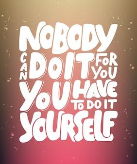 아무도 당신을 위해 그것을 할 수 없습니다, 현대 잉크 글자