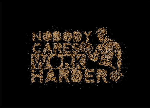 Nobody cares work harder calligraphic particle text vector illustration design.