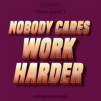 Nobody cares, work harder text, editable font effect