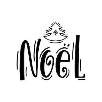 Noel. hand drawn calligraphy text. holiday typography design. black and white christmas greeting card with christmas tree.