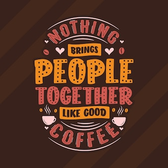 Nothing brings people together like good coffee