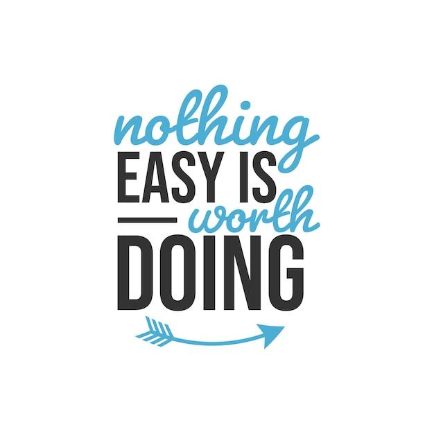 やりがいのある簡単なことは何もありません、心に強く訴える引用デザイン