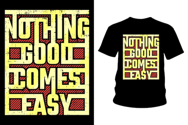 Nothing good comes easy slogan t shirt typography