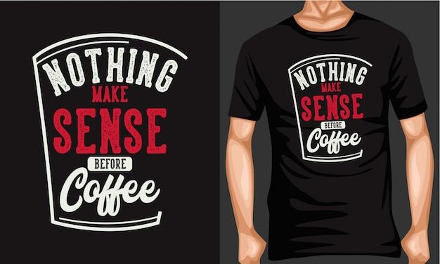 Nothing make sense before coffee lettering typography