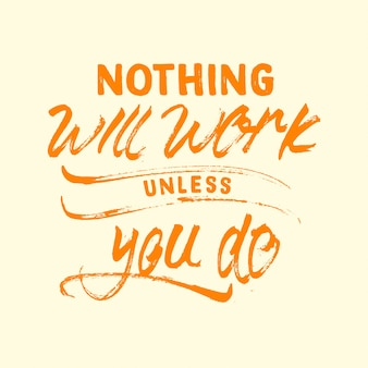Nothing will work unless you do lettering motivation quote