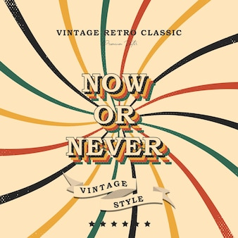 Now or never inspirational motivational quote vintage retro design motivational typography