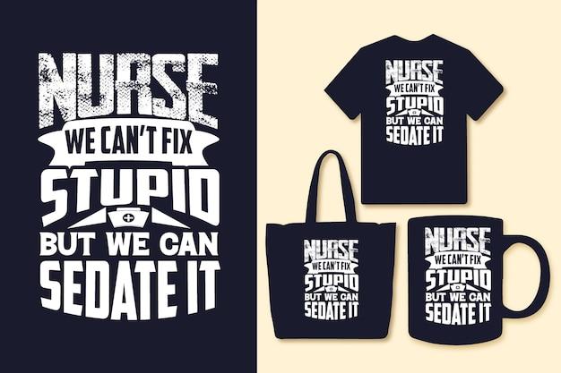 간호사 우리는 바보를 고칠 수 없지만 타이포그래피 인용문을 진정시킬 수 있습니다.