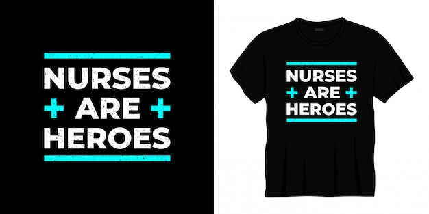 Nurses are heroes typography t-shirt design