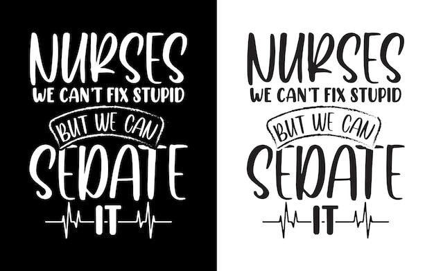 간호사 우리는 바보를 고칠 수 없지만 우리는 그것을 진정시킬 수 있습니다 타이포그래피 간호사 인용 디자인