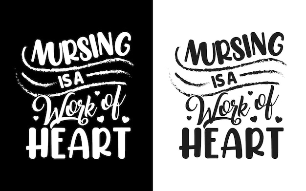 Nursing is a work of heart typography nurse quotes design