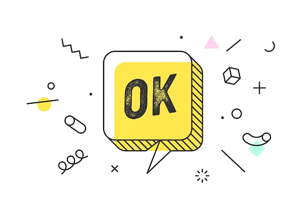Ok. banner, speech bubble, poster and sticker concept, geometric style with text ok.