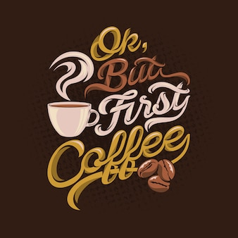 Ok but first coffee quotes saying
