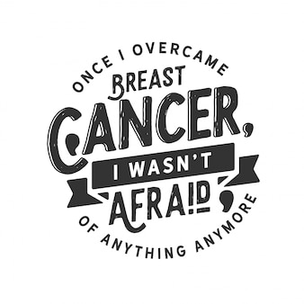 Once i overcame breast cancer, i wasn't afraid of anything anymore