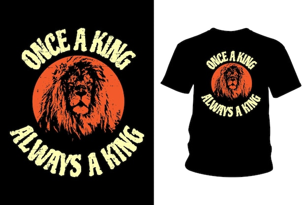 Once a king always a king slogan t shirt design