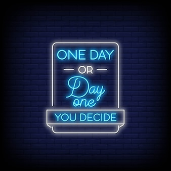 One day or day one you decide neon signs style text vector