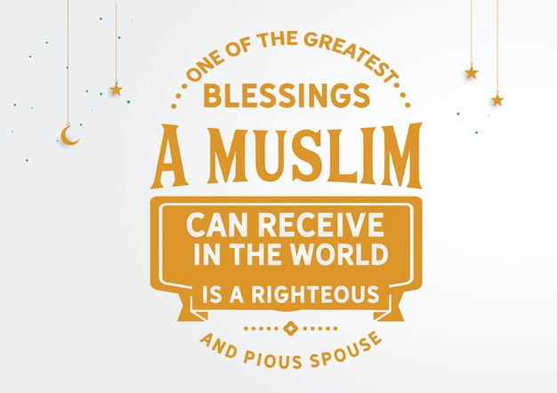 One of the greatest blessings a muslim can receive in the world