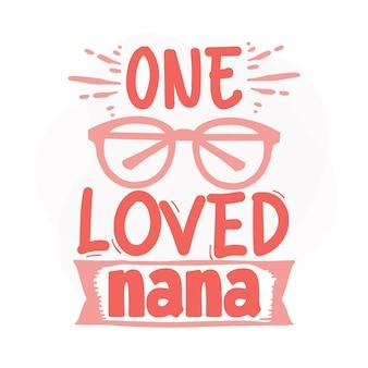 One loved nana lettering premium vector design