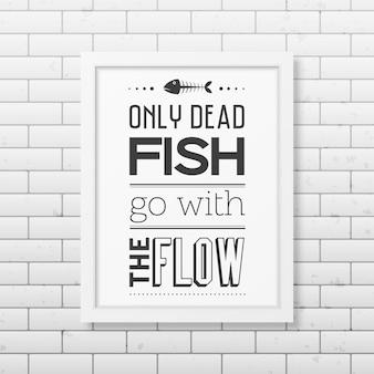 죽은 물고기 만 사실적인 흰색 사각형 프레임의 흐름 견적과 함께 이동합니다.