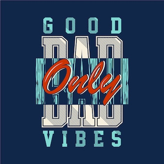 Only good bad vibes text graphic t shirt typography design