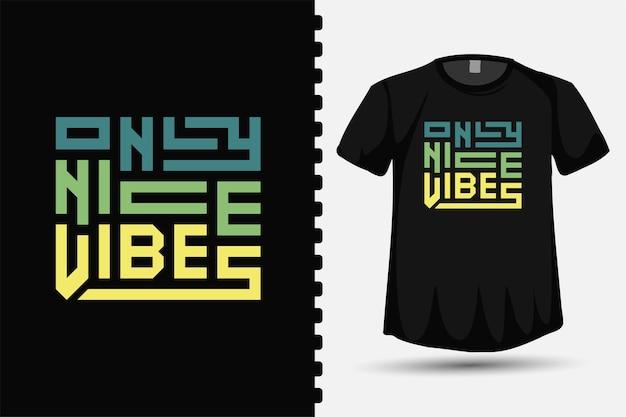 Шаблон дизайна футболки с надписью only nice vibes square с вертикальной типографикой и надписью для футболки с принтом, модной одежды и плаката