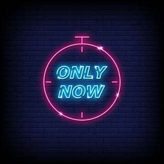 Only now neon signs style text