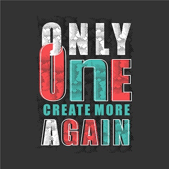 Only one create more again slogan abstract graphic t shirt typography design vector illustration