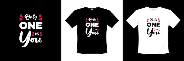 Only one is you typography t-shirt design