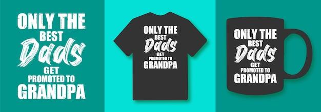 Только лучшие папы получают звание дедушки. типография цитирует футболки и товары.