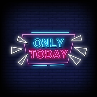 Only today neon signboard on brick wall