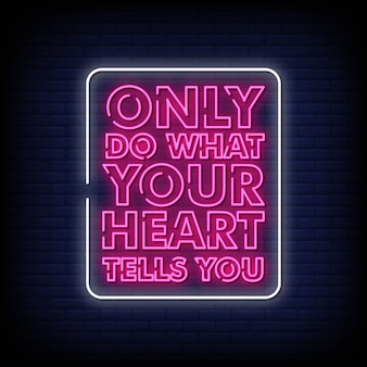 Only do what your heart tells you neon sign style text vector
