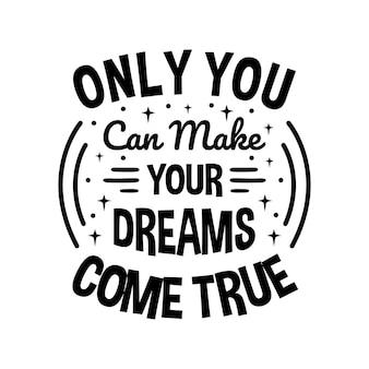 あなただけがあなたの夢をかなえることができます レタリングの引用 タイポグラフィのデザイン 手書きの動機付けの引用