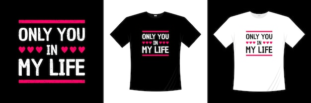 Только ты в моей жизни типография дизайн футболки любовь романтическая футболка