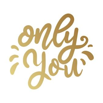 Only you. lettering phrase in golden style.  element for poster, card, banner.  illustration