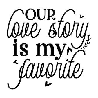 우리의 사랑 이야기는 내가 가장 좋아하는 인용문 그림 프리미엄 벡터 디자인입니다.