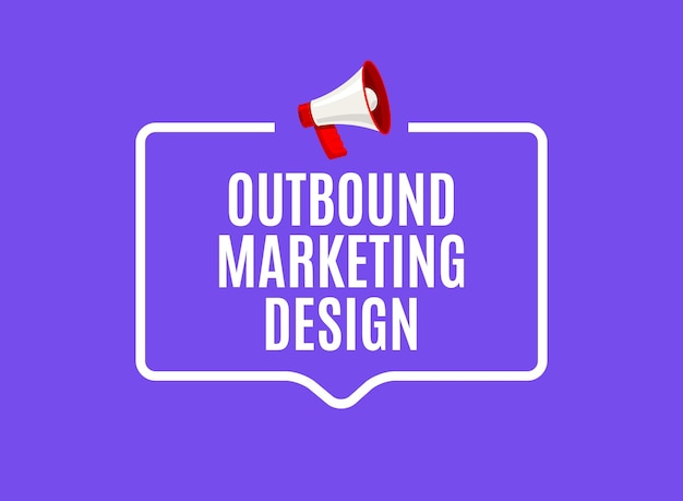 Outbound marketing speech bubble. megaphone outbound media marketing business advertising promotion.