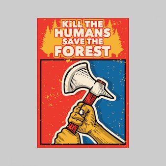 Outdoor poster design kill the humans save the forest vintage illustration