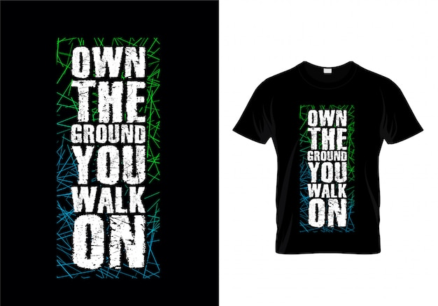 Own the ground you walk on typography t shirt design vector