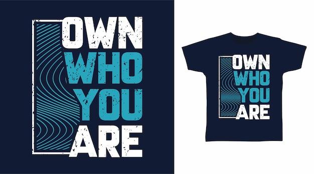 당신이 누구인지 소유하십시오 타이포그래피 티셔츠 디자인