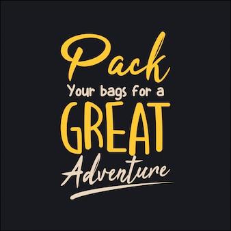 素晴らしい冒険のためにあなたのバッグを詰めてください