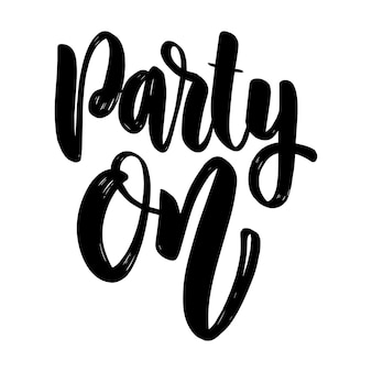 Party on. lettering phrase for greeting card, invitation, banner, postcard, web, poster template.