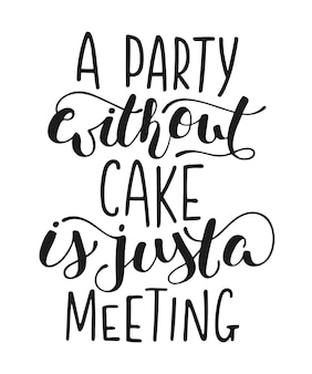 A party without cake is just a meeting modern calligraphy handwritten lettering