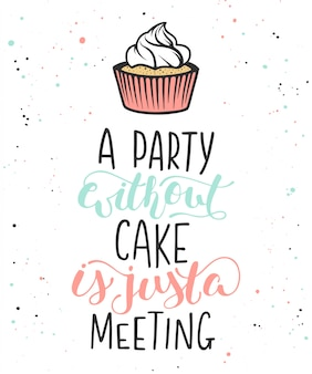 A party without cake is just a meeting