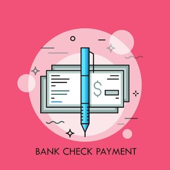 Ручка и проверка кассира со знаком доллара. традиционный способ оплаты, банковская гарантия, концепция денежного сертификата