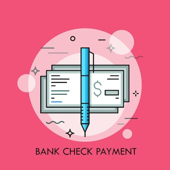 Pen and cashier s check with dollar sign. traditional payment method, bank guarantee, money certificate concept