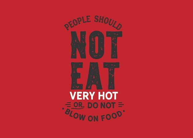 사람들은 매우 뜨거운 음식을 먹거나 음식을 먹지 말아야합니다