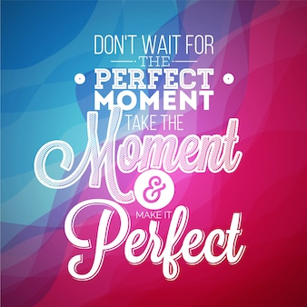 Perfect moment quote background